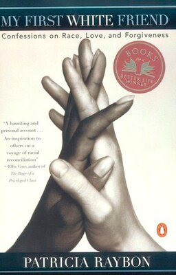 Book My First White Friend: Confessions On Race, Love And Forgiveness by Patricia Raybon