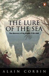 Book The Lure Of The Sea: The Discovery Of The Seaside In The Western World 1750-1840 by Alain Corbin