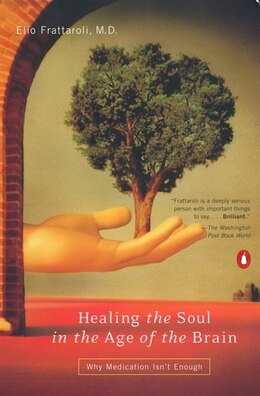 Book Healing The Soul In The Age of The Brain: Why Medication Isn't Enough by Elio Frattaroli