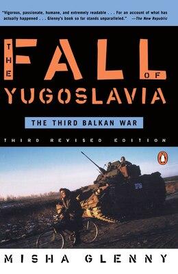 Book The Fall Of Yugoslavia: The Third Balkan War, Third Revised Edition by Misha Glenny