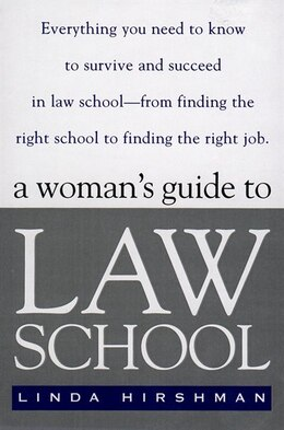 Book A Woman's Guide To Law School: Everything You Need To Know To Survive And Succeed In Law School… by Linda R. Hirshman