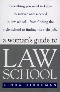 A Woman's Guide To Law School: Everything You Need To Know To Survive And Succeed In Law School…
