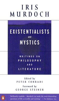 Book Existentialists and Mystics: Writings on Philosophy and Literature by Iris Murdoch