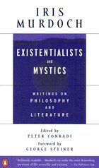 Existentialists and Mystics: Writings on Philosophy and Literature