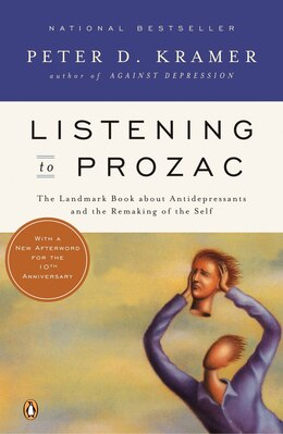 Book Listening To Prozac: A Psychiatrist Explores Antidepressant Drugs And The Remaking Of The Self… by Peter D. Kramer