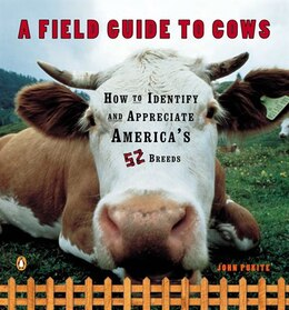 Book A Field Guide To Cows: How To Identify And Appreciate America's 52 Breeds by John Pukite