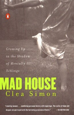 Book Mad House: Growing Up In The Shadow Of Mentally Ill Siblings by Clea Simon