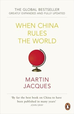 Book When China Rules The World: The Rise Of The Middle Kingdom And The End Of The Western World by Martin Jacques