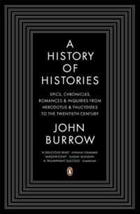 Book A History Of Histories: Epics, Chronicles, Romances, And Inquiries From Herodotus And Thucy by John Burrow