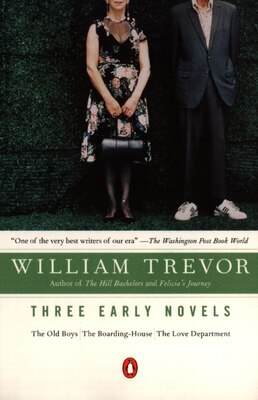 Book Three Early Novels: The Old Boys, The Boarding-house, The Love Department by William Trevor