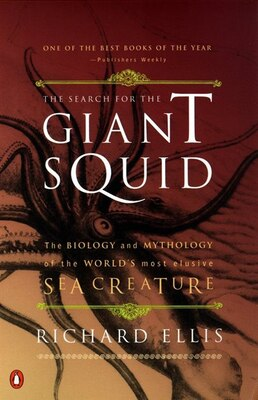 Book The Search For The Giant Squid: The Biology And Mythology Of The World's Most Elusive Sea Creature by Richard Ellis