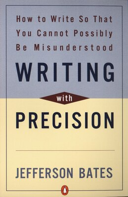 Book Writing With Precision: How to Write so that You Cannot Possibly be Misunderstood by Jefferson D. Bates