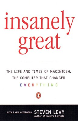Book Insanely Great: The Life and Times of MacIntosh, the Computer that Changed Everything by Steven Levy