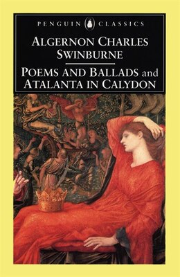 Book Poems And Ballads And Atalanta In Calydon: and Atlanta in Calydon by Algernon Charles Swinburne