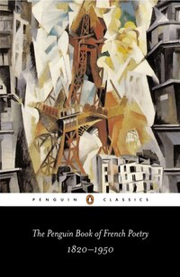 The Penguin Book Of French Poetry: 1820-1950; With Prose Translations