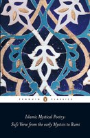 Islamic Mystical Poetry: Sufi Verse From The Early Mystics To Rumi
