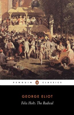 Book Felix Holt, The Radical: The Radical by George Eliot