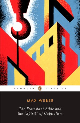 Book The Protestant Ethic And The Spirit Of Capitalism: And Other Writings by Max Weber