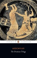 The Oresteian Trilogy: Agamemnon; The Choephori; The Eumenides