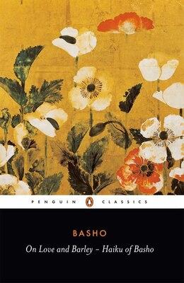 Book On Love And Barley: Haiku Of Basho by Matsuo Basho