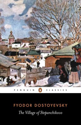 Book The Village Of Stepanchikovo: And Its Inhabitants: From The Notes Of An Unknown by Fyodor Dostoyevsky