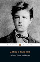 Selected Poems And Letters (rimbaud, Arthur): Parallel Text Edition With Plain Prose Translations…