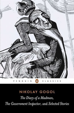 Book The Diary Of A Madman, The Government Inspector, And Selected Stories by Nikolai Gogol
