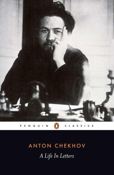 A Life In Letters de Anton Chekhov