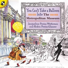 Book You Can't Take A Balloon Into The Metropolitan Museum by Jacqueline Preiss Weitzman