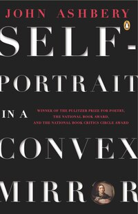 Self-portrait In A Convex Mirror: Poems