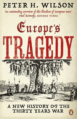 Book Europe's Tragedy: A New History Of The Thirty Years War by Peter H Wilson