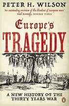 Europe's Tragedy: A New History Of The Thirty Years War