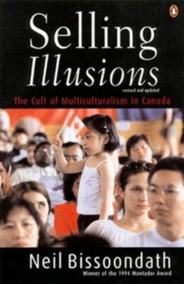 Book Selling Illusions Revised Edition: The Cult Of Multi Culturalism In Canada by Neil Bissoondath