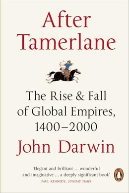Book After Tamerlane: The Global History Of Empire by John Darwin