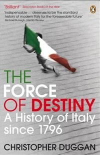 Force Of Destiny: A History Of Italy Since 1796