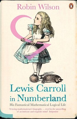 Book Lewis Carroll In Numberland: His Fantastical Mathematical Logical Life by Robin Wilson