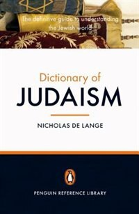 Book The Penguin Dictionary Of Judaism: The Definitive Guide To Understanding The Jewish World by Nicholas de Lange