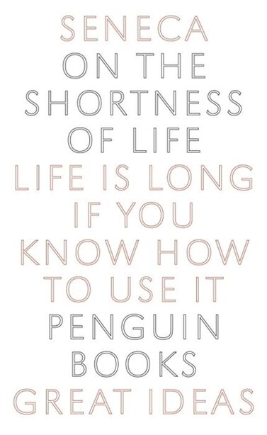 Great Ideas On The Shortness Of Life by Seneca