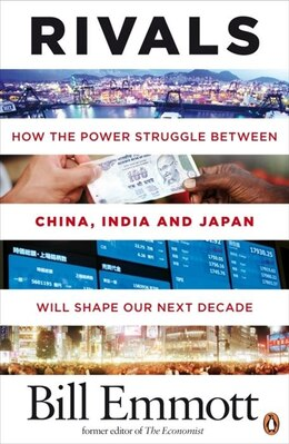 Book Rivals: How The Power Struggle Between China India And Japan Will Shape by Bill Emmott