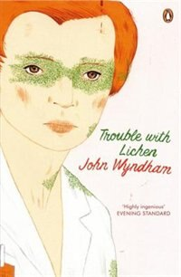 Trouble With Lichen by John Wyndham
