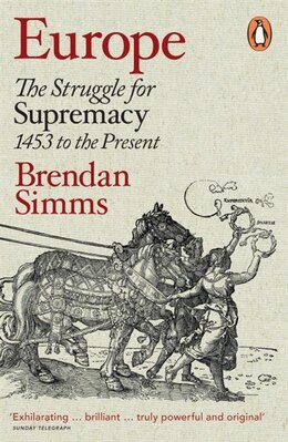Book Europe: The Struggle For Supremacy 1453 To The Present by Brendan Simms