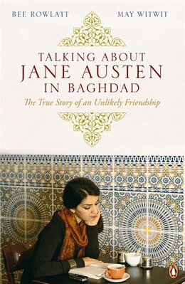 Book Talking About Jane Austen In Baghdad: The True Story Of An Unlikely Friendship by May Witwit