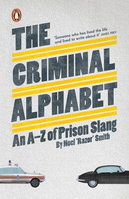 Book The Criminal Alphabet: An A-z Of Prison Slang by Noel Razor Smith