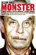 Monster: An Austrian Nightmare: The Story Of Josef Fritzl And His 24-year Reign Of Terror