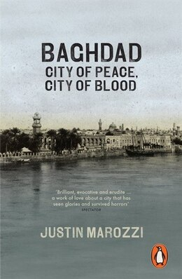 Book Baghdad: City Of Peace City Of Blood by Justin Marozzi