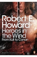 Modern Classics Heroes In The Wind: From Kull To Conan