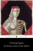 Five Revenge Tragedies: The Spanish Tragedy; Hamlet; Antonio's Revenge; The Tragedy Of Hoffman; The…