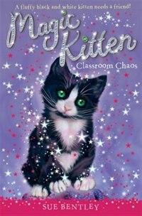 Book Magic Kitten #2 Classroom Chaos by Sue Bentley