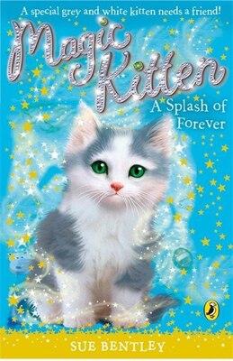Book Magic Kitten #15 Splash Of Forever by Sue Bentley