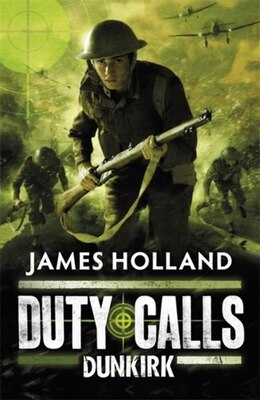 Book Duty Calls: Dunkirk by James Holland